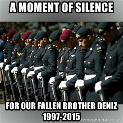 Moment Of Silence - a moment of silence  for our fallen brother deniz 1997-2015