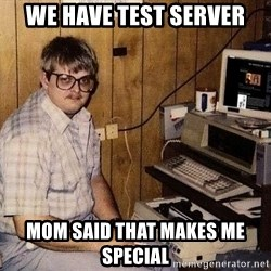 Computer Nerd - We have test server mom said that makes me special
