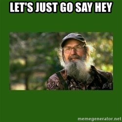 Si Robertson - Let's just go say hey
