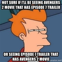 Not sure if troll - not sure if i'll be seeing avengers 2 movie that has episode 7 trailer or seeing episode 7 trailer that has avengers 2 movie