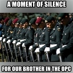 Moment Of Silence - A MOMENT OF SILENCE FOR OUR BROTHER IN THE OPC