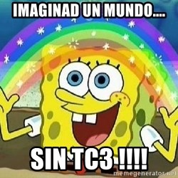 Imagination - Imaginad un mundo.... SIN TC3 !!!!