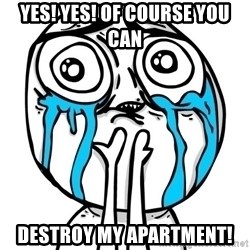 CuteGuy - YES! YES! OF COURSE YOU CAN DESTROY MY APARTMENT!
