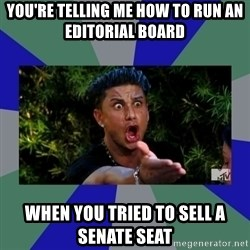 jersey shore - You're telling me how to run an editorial board when you tried to sell a senate seat