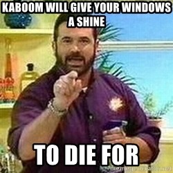 Badass Billy Mays - kaboom will give your windows a shine To die for