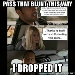 The Rock Driving Meme - Pass that blunt this way I dropped it