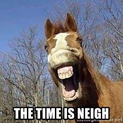 Horse -  The time is neigh