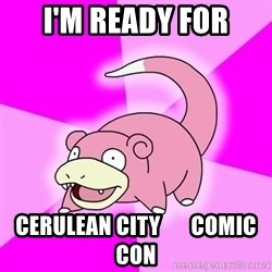 Slowpoke - I'M READY FOR CERULEAN CITY       COMIC CON