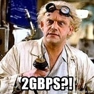 Doc Back to the future -  2Gbps?!