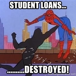 crotch punch spiderman - Student Loans... ..........Destroyed!