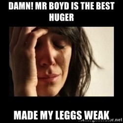 todays problem crying woman - Damn! mr boyd is the best huger  made my leggs weak