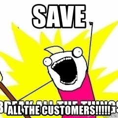 Break All The Things - SAVE All the customers!!!!!