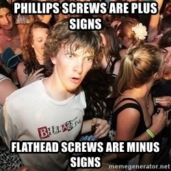 Sudden Realization Ralph - phillips screws are plus signs flathead screws are minus signs