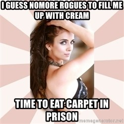 Slutty Jennifer - I guess nomore rogues to fill me up with cream time to eat carpet in prison
