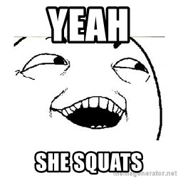 Yeah....Sure - Yeah she squats