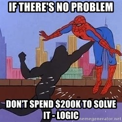 crotch punch spiderman - IF THERE'S NO PROBLEM DON'T SPEND $200K TO SOLVE IT - LOGIC
