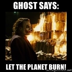 Not about the money joker - ghost says: let the planet burn!