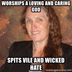 Westboro Baptist Church Lady - worships a loving and caring god spits vile and wicked hate