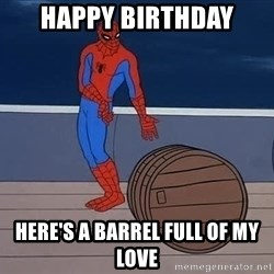 Spiderman and barrel - Happy birthday Here's a barrel full of my love