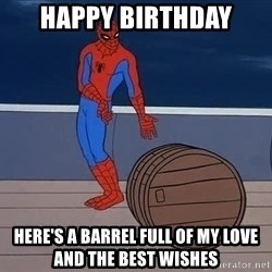 Spiderman and barrel - Happy birthday Here's a barrel full of my love and the best wishes