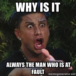 Flippinpauly - why is it  always the man who is at fault
