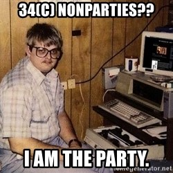 Computer Nerd - 34(c) nonparties?? I am the party.
