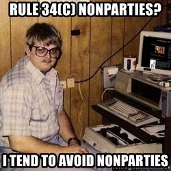 Computer Nerd - Rule 34(c) nonparties? I tend to avoid nonparties