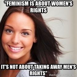 """Good Girl Gina - """"feminism is about women's rights it's not about taking away men's rights"""""""