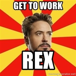 Leave it to Iron Man - GET TO WORK Rex