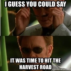 Csi - I guess you could say It was time to hit the Harvest road