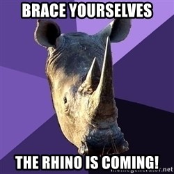 Sexually Oblivious Rhino - Brace Yourselves The Rhino Is coming!