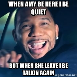 Black Guy From Friday - When Amy be here I be quiet But when she leave I be talkin again