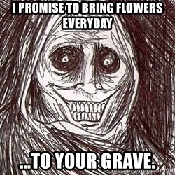 Shadowlurker - I promise to bring flowers everyday ...to your grave.