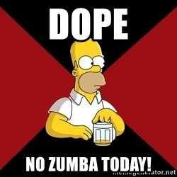 Homer Jay Simpson - Dope No Zumba today!