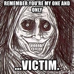 Shadowlurker - Remember you're my one and only ...victim.
