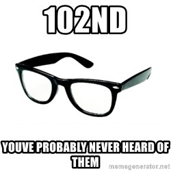 hipster glasses - 102nd Youve probably never heard of them