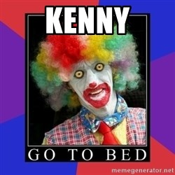 go to bed clown  - Kenny
