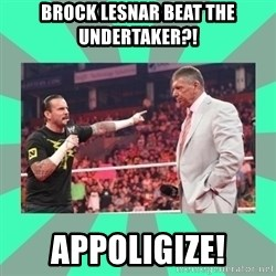 CM Punk Apologize! - brock lesnar beat the undertaker?! APPOLIGIZE!
