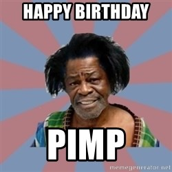 Welcome to the Ghetto - Happy Birthday  Pimp