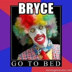 go to bed clown  - bryce