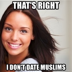 Good Girl Gina - That's right I don't date Muslims