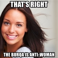 Good Girl Gina - That's Right The Burqa is Anti-Woman