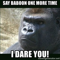 Rustled Jimmies - say baboon one more time i dare you!