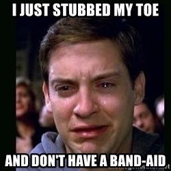 crying peter parker - i just stubbed my toe and don't have a band-aid