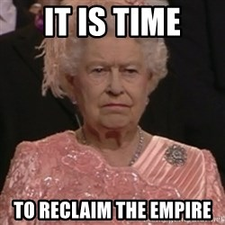 the queen olympics - It is time TO RECLAIM THE EMPIRE