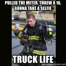 Furious Firefighter - Pulled the meter, threw a 16, gonna take a selfie Truck Life
