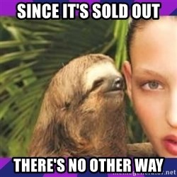 Perverted Whispering Sloth  - since it's sold out there's no other way