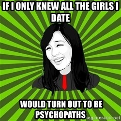 green fan - if I only knew all the girls I date  would turn out to be psychopaths