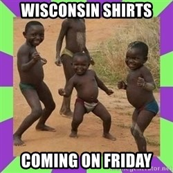 african kids dancing - Wisconsin shirts  Coming on Friday