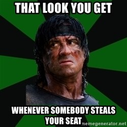 remboraiden - That look you get whenever somebody steals your seat